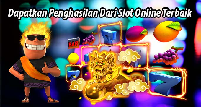 Dapatkan Penghasilan Dari Slot Online Terbaik