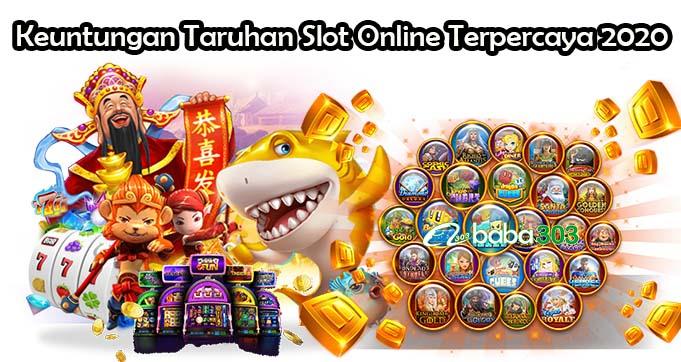 Keuntungan Taruhan Slot Online Terpercaya 2020