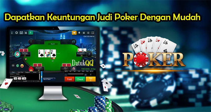 Dapatkan Keuntungan Judi Poker Dengan Mudah