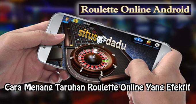 Cara Menang Taruhan Roulette Online Yang Efektif