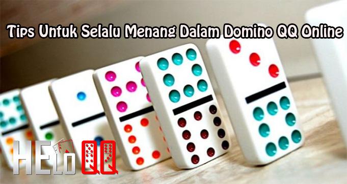 Tips Untuk Selalu Menang Dalam Domino QQ Online